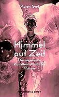 Himmel auf Zeit: Die vergessene Knstlerin Anita Re / Roman