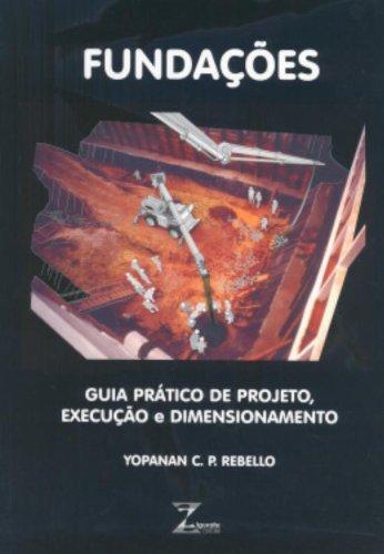 Fundações. Guia Prático de Projeto, Execução e Dimensionamento