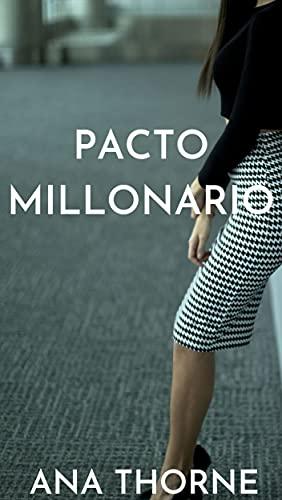 PACTO MILLONARIO de ANA THORNE