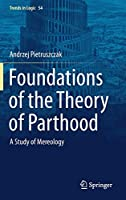 Foundations of the Theory of Parthood: A Study of Mereology (Trends in Logic (54))