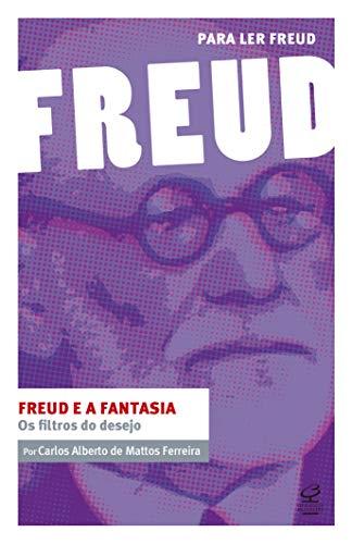Freud e a fantasia: Os filtros do desejo: (Coleção Para ler Freud)