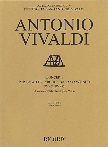 Concerti RV 468, RV 482 Per Fagotto, archi E Basso continuo - Ed. Critica F. M. Sardelli