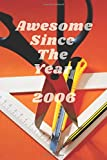 Awesome Since The Year 2006: Nice notebook journal gift for loves ones , blank lined netbook 2×1 note and drawing size 6''×9'',100 pages