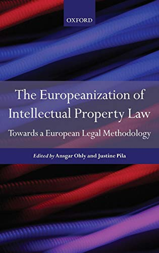 Pila, J: Europeanization of Intellectual Property Law: Towards a European Legal Methodology