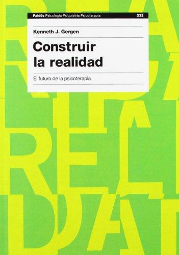 Construir la realidad: El futuro de la psicoterapia: 232 (Psicología Psiquiatría Psicoterapia)
