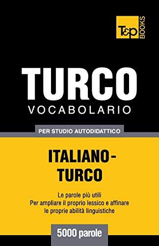 Vocabolario Italiano-Turco per studio autodidattico - 5000 parole