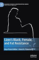 Lizzo's Black, Female, and Fat Resistance (Palgrave Studies in (Re)Presenting Gender)