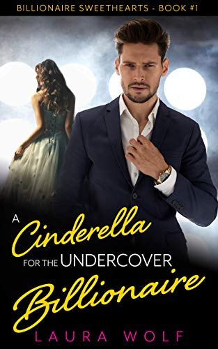 A Cinderella for the Undercover Billionaire: A Clean Contemporary Romance (Billionaire Sweethearts Book 1) (English Edition)