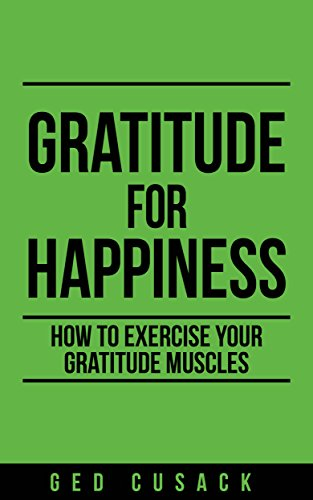 Book: Gratitude for Happiness - How to exercise your gratitude muscles by Ged Cusack