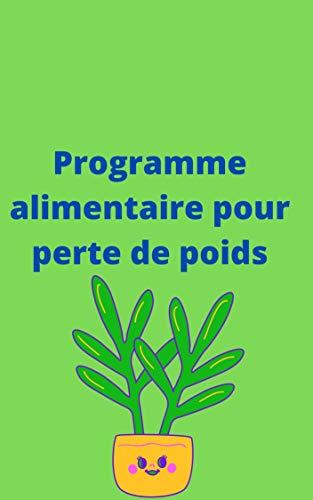 Programme alimentaire pour la perte de poids: cahier minceur et gestion de poids (French Edition)