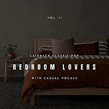 Bedroom Lovers - Laidback Classic Pop With Casual Vocals, Vol. 11
