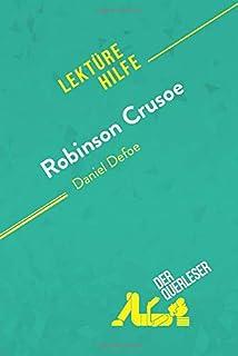 Robinson Crusoe von Daniel Defoe (Lektürehilfe): Detaillierte Zusammenfassung, Personenanalyse und Interpretation (German ...
