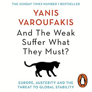 And the Weak Suffer What They Must?     Europe, Austerity and the Threat to Global Stability              By:                                                                                                                                 Yanis Varoufakis                               Narrated by:                                                                                                                                 Leighton Pugh,                                                                                        Yanis Varoufakis                      Length: 10 hrs and 20 mins     32 ratings     Overall 4.7