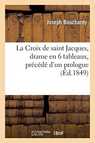 La Croix de saint Jacques, drame en 6 tableaux, précédé d'un prologue: Préface de l'auteur sur le magnétisme