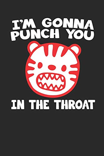 I'M GONNA PUNCH YOU IN THE THROAT: Offensive Meme Cat Notebook (6x9')