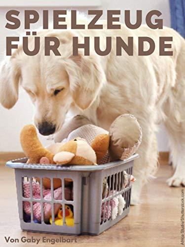 Spielzeug für Hunde: Wie können unsere vierbeinigen Familienmitglieder ihre Lieblings-Hobbies mit Genuss, Spaß und Abenteuer ausleben, ohne dass jemand zu Schaden kommt?
