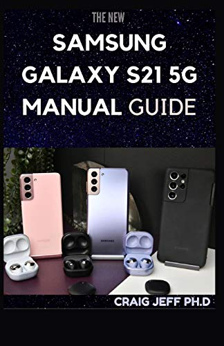 THE NEW SAMSUNG GALAXY S21 5G MANUAL GUIDE: A Complete Guide to Master and Operate the new Samsung Galaxy S21, S21Plus, Ultra in Less Than An Hours