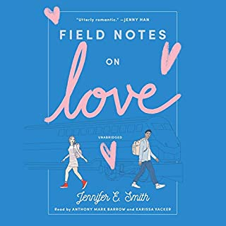 Field Notes on Love                   By:                                                                                                                                 Jennifer E. Smith                               Narrated by:                                                                                                                                 Anthony Mark Barrow,                                                                                        Karissa Vacker                      Length: 8 hrs and 23 mins     16 ratings     Overall 4.8