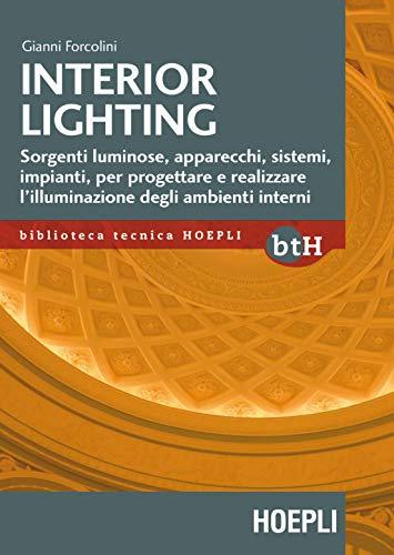 Interior lighting. Sorgenti luminose, apparecchi, sistemi, impianti per progettare e realizzare l'illuminazione degli ambienti interni