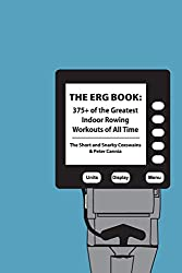 The Erg Book: 375+ of the Greatest Indoor Rowing Workouts of All Time