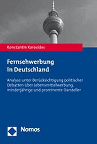 Fernsehwerbung in Deutschland: Analyse unter Berücksichtigung politischer Debatten über Lebensmittelwerbung, minderjährige und prominente Darsteller