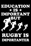 Education Is Important But Rugby Is Importanter: This is a Funny Gift For People Who Loves Rugby, This Cute (Education Is Important But....) Lined ... Perfect Gifts For Sports Lover Dad, Mom