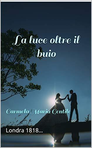 La luce oltre il buio: Carmela Maria Gentile (Italian Edition)