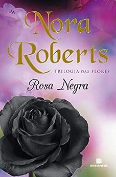 Rosa negra (Trilogia das Flores Livro 2) (Portuguese Edition) by [Nora Roberts]