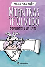 Mientras Te Olvido: Aprendiendo a Vivir Sin Ti (Deluxe Edition) (Spanish Edition)
