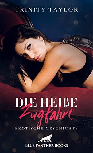Die heiße Zugfahrt | Erotische Geschichte: Schon bei ihrem Anblick wird es in seiner Hose eng ... (Love, Passion & Sex)