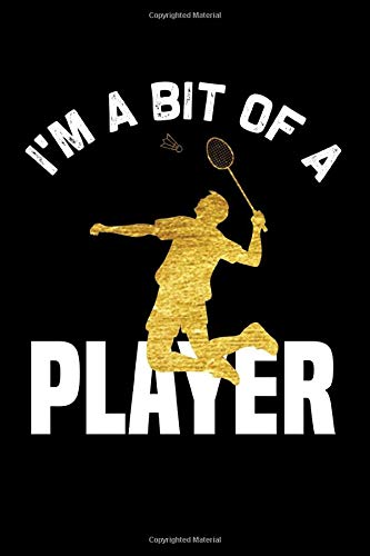I'm a bit of player Notebook, Badminton Player notebook gift: badminton set /  Badminton log Gift, 101 Pages, 6x9, Soft Cover, Matte Finish