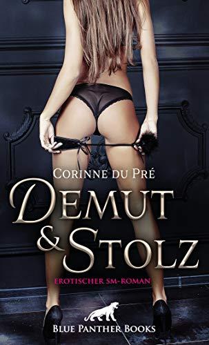 Demut und Stolz | Erotischer SM-Roman: Kann sie in ihrer Rolle als resolute Herrin überzeugen?