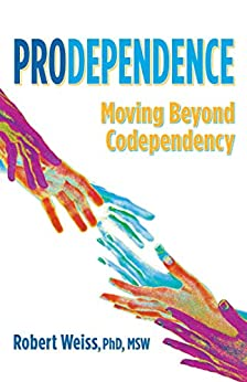 Prodependence: Moving Beyond Codependency by [Robert Weiss]