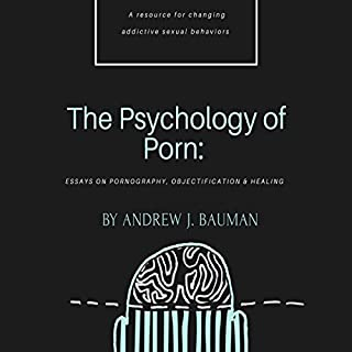 The Psychology of Porn: Essays on Pornography, Objectification & Healing                   By:                                                                                                                                 Andrew J. Bauman                               Narrated by:                                                                                                                                 Adam Naranjo                      Length: 1 hr and 50 mins     1 rating     Overall 5.0