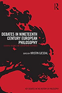 Debates in Nineteenth-Century European Philosophy: Essential Readings and Contemporary Responses (Key Debates in the History of Philosophy)