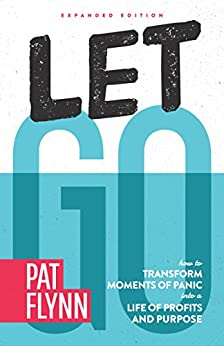 Let Go: Expanded Edition: How to Transform Moments of Panic into a Life of Profits and Purpose by [Pat Flynn]