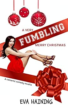 A Very Fumbling Merry Christmas: A romantic comedy novella by [Eva Haining]