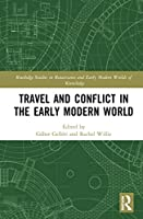 Travel and Conflict in the Early Modern World (Routledge Studies in Renaissance and Early Modern Worlds of Knowledge)