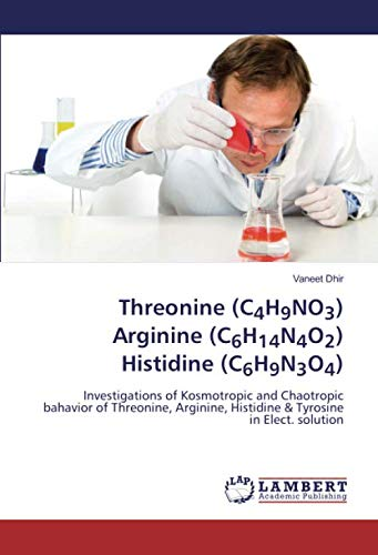 Threonine (C4H9NO3) Arginine (C6H14N4O2) Histidine (C6H9N3O4): Investigations of Kosmotropic and Chaotropic bahavior of Threonine, Arginine, Histidine & Tyrosine in Elect. solution