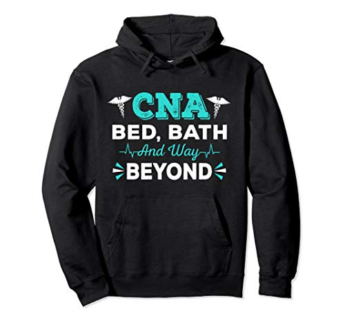 CNA Bed, Bath, And Way Beyond Funny Certificated Nurse Gift Pullover Hoodie