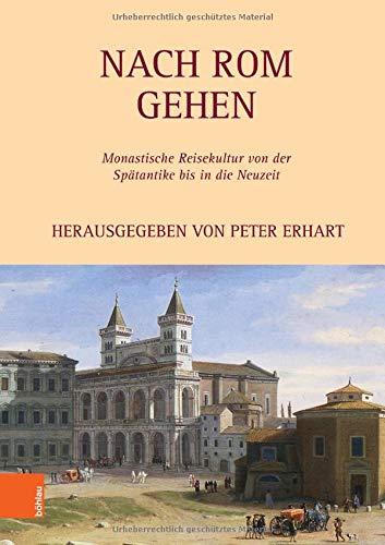 Nach Rom gehen: Monastische Reisekultur von der Spätantike bis in die Neuzeit (Itinera monastica)
