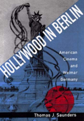 Hollywood in Berlin: American Cinema and Weimar Germany (Weimar and Now, No 6, Band 6)
