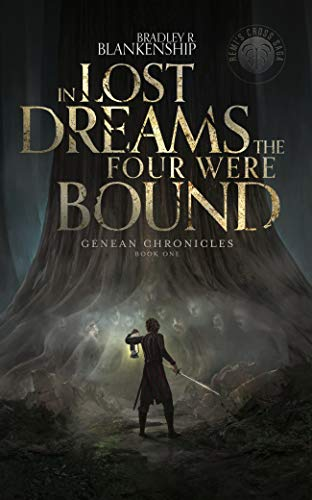 In Lost Dreams the Four Were Bound (Genean Chronicles Book 1) by [Bradley Blankenship, Jeff Brown, Kevin Miller]
