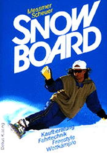 Snowboard. Kaufberatung - Fahrtechnik - Freestyle - Wettkämpfe