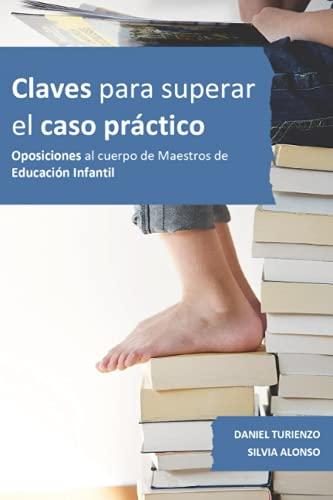Claves para superar el caso práctico: Oposiciones al Cuerpo de Maestros de Educación Infantil