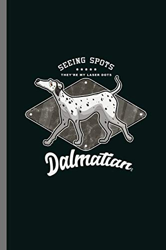 Seeing Spots they're my Laser Dots Dalmatian: For Dogs Puppy Animal Lovers Cute Animal Composition Book Smiley Sayings Funny Vet Tech Veterinarian ... Childerns Gift (6'x9') Dot Grid Notebook to