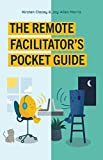 The Remote Facilitator's Pocket Guide (English Edition)