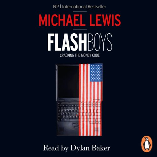 Flash Boys                   By:                                                                                                                                 Michael Lewis                               Narrated by:                                                                                                                                 Dylan Baker                      Length: 10 hrs and 13 mins     205 ratings     Overall 4.6