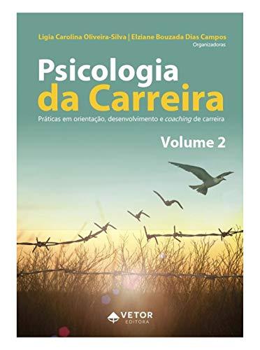 Psicologia da Carreira. Práticas em Orientação, Desenvolvimento e Coaching de Carreira - Volume 2