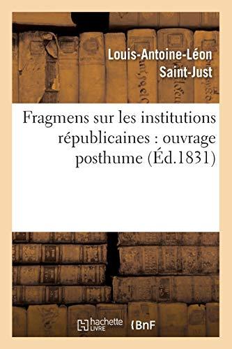 L., S: Fragmens Sur Les Institutions Républicaines: Ouvrage: ouvrage posthume (Éd.1831) (Sciences Sociales)